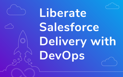 Liberate Salesforce Delivery With DevOps